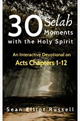 30 Selah Moments with the Holy Spirit: An Interactive Devotional on Acts Ch 1-12 Kindle Edition
