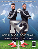F2 World of Football: How to Play Like a Pro (Skills Book 1)