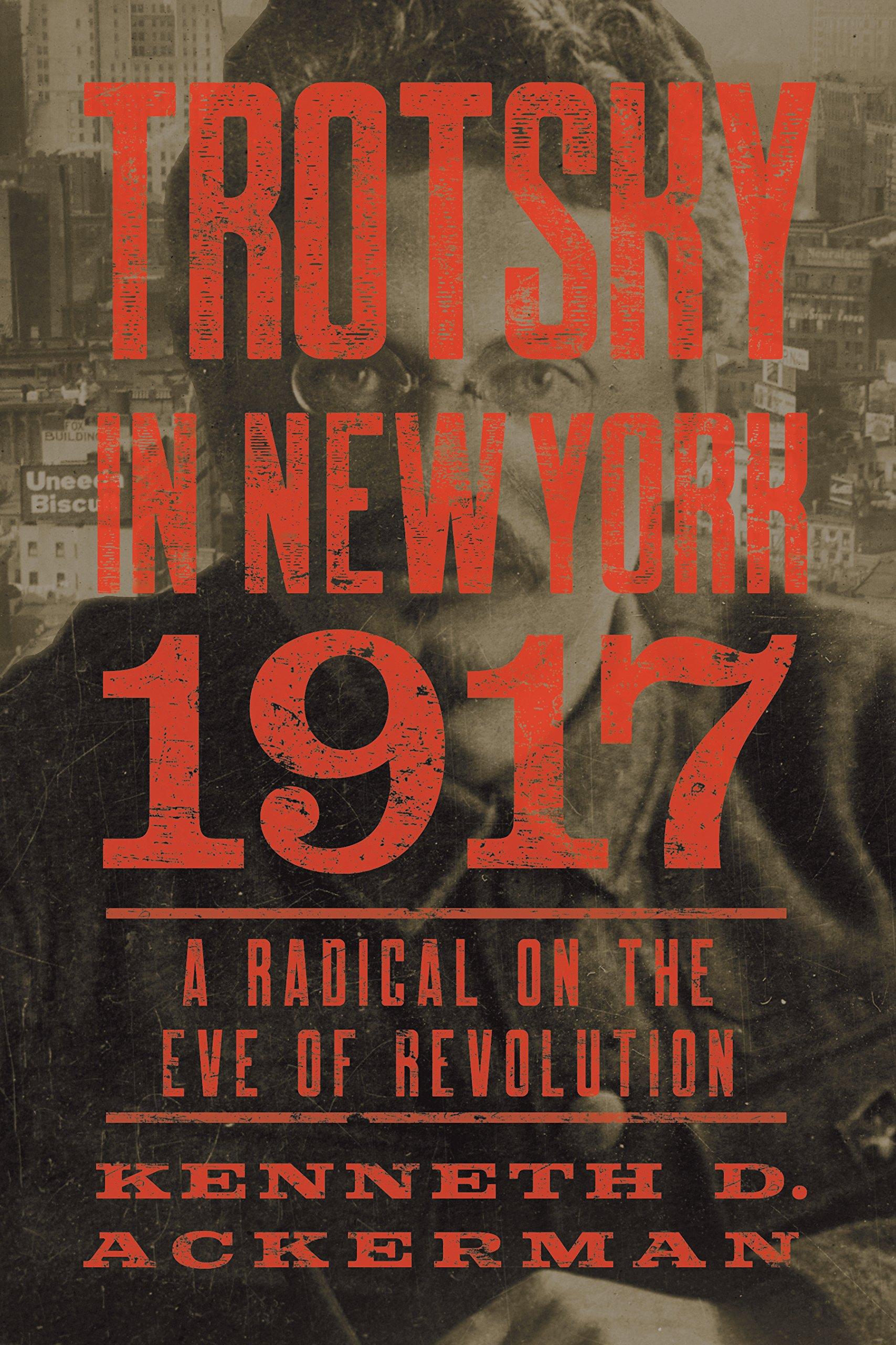 Amazon.com: Trotsky in New York, 1917: A Radical on the Eve of Revolution  (9781640090033): Kenneth D. Ackerman: Books