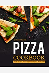 Pizza Cookbook: Tasty Pizzas Recipes from Around the World Kindle Edition