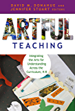 Artful Teaching: Integrating the Arts for Understanding Across the Curriculum, K–8