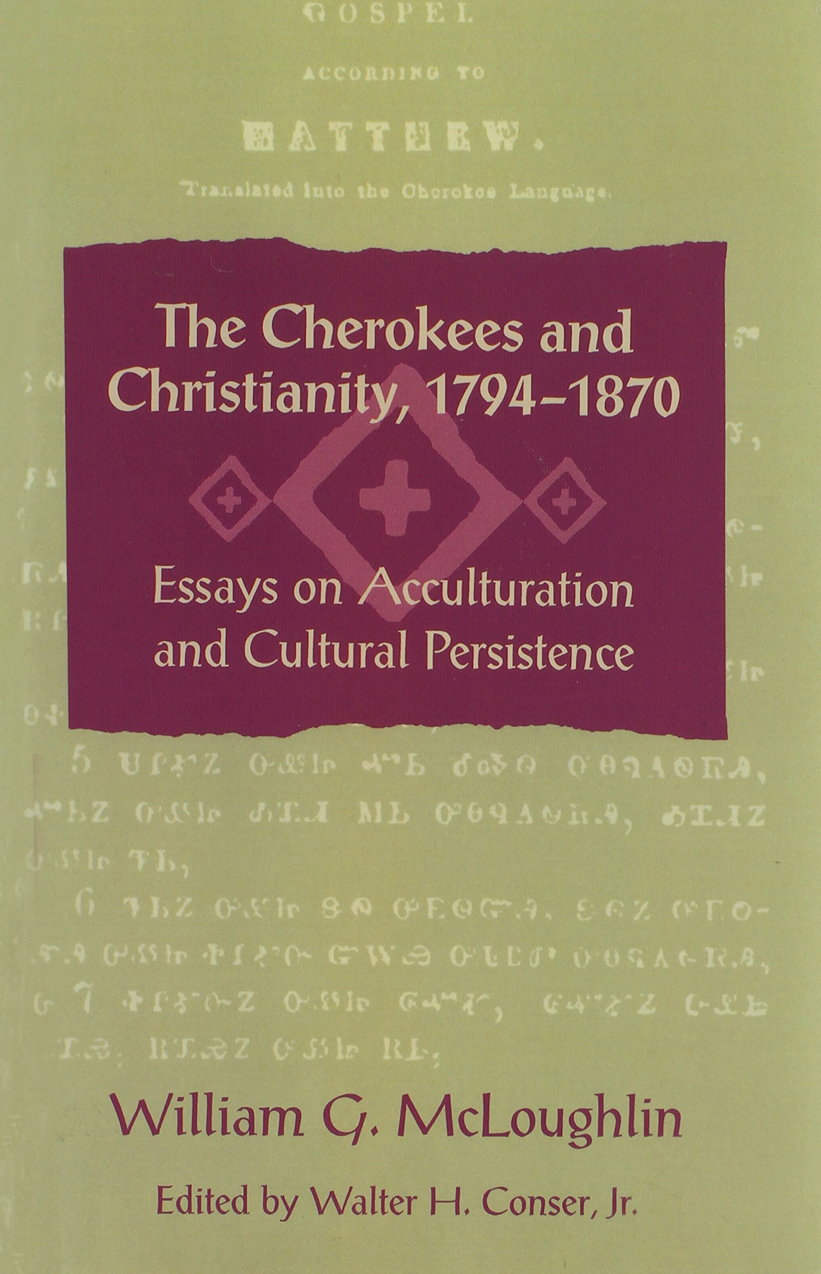 the cherokees and christianity 1794 1870 essays on acculturation the cherokees and christianity 1794 1870 essays on acculturation and cultural persistence walter conser jr 9780820331386 com books