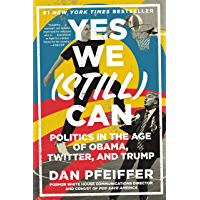 Yes We (Still) Can: Politics in the Age of Obama, Twitter, and Trump (English Edition)