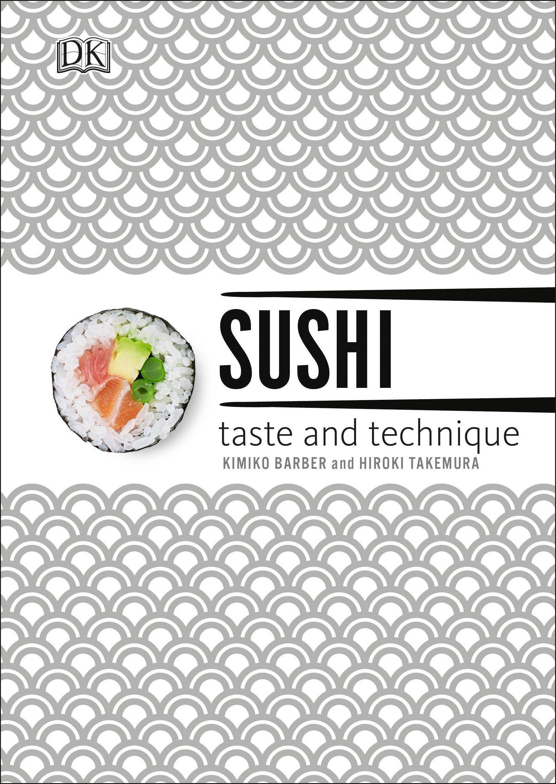 Sushi: Taste and Technique: Kimiko Barber, Hiroki Takemura ...