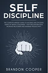 Self-Discipline: The Complete Mindset Guide to Hacking and Stacking Habits of Mental Toughness - Stop Procrastination, Increase Willpower and Maximize Productivity Kindle Edition