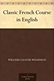 Classic French Course in English (English Edition)