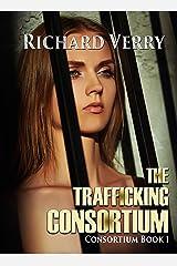 The Trafficking Consortium (Consortium Series Book 1) Kindle Edition