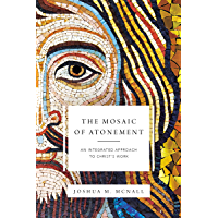 The Mosaic of Atonement: An Integrated Approach to Christ's Work