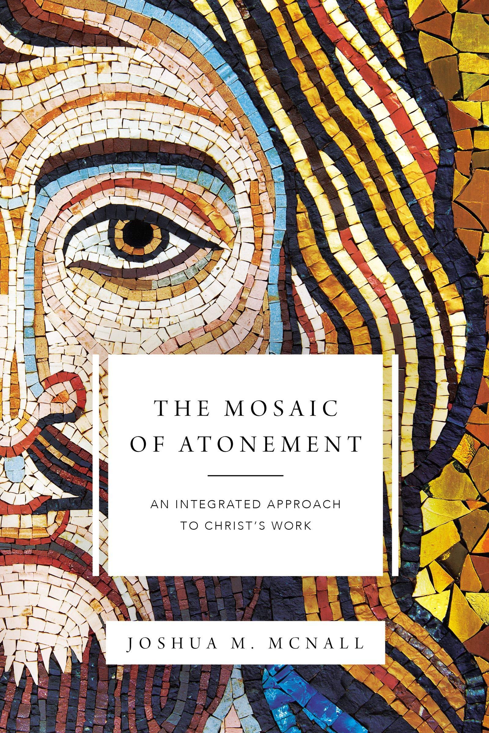 The Mosaic of Atonement: An Integrated Approach to Christ's Work ...