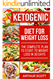 Ketogenic Diet For Weight Loss: The Complete Plan To Start To Weight Loss In 30 Days