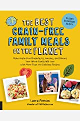 The Best Grain-Free Family Meals on the Planet: Make Grain-Free Breakfasts, Lunches, and Dinners Your Whole Family Will Love with More Than 170 Delicious Recipes (Best on the Planet) Paperback