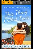 This Thing Called Love (A Mirror Lake Novel Book 1)