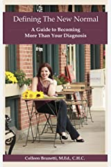 Defining the New Normal: A Guide to Becoming More Than Your Diagnosis Kindle Edition
