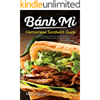 Banh Mi Vietnamese Sandwich Guide: Essential Recipe Handbook for the Authentic Craft of Delicious Mouthwatering Homemade…