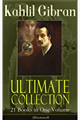 Kahlil Gibran Ultimate Collection - 21 Books in One Volume (Illustrated): Including Spirits Rebellious, The Prophet, The Broken Wings, The Madman, The ... Nation, I Believe In You and Many Others Kindle Edition