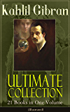 Kahlil Gibran Ultimate Collection - 21 Books in One Volume (Illustrated): Including Spirits Rebellious, The Prophet, The Broken Wings, The Madman, The ... Nation, I Believe In You and Many Others