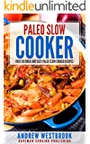 Paleo Slow Cooker: Over 50 Quick and Easy Paleo Slow Cooker Recipes