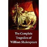 The Complete Tragedies of William Shakespeare: Romeo And Juliet + Coriolanus + Titus Andronicus + Timon Of Athens + Julius Ca