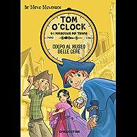 Colpo al museo delle cere. Tom O'Clock. vol. 1 (Tom O'Clock e i detective del tempo)