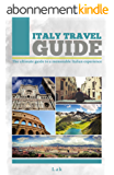 Italy Travel Guide: The Ultimate Guide To a Memorable Italian Experience (English Edition)