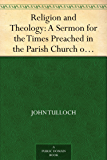 Religion and Theology: A Sermon for the Times Preached in the Parish Church of Crathie, fifth September and in the College Church, St Andrews