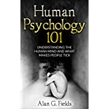 Human Psychology 101: Understanding The Human Mind And What Makes People Tick (English Edition)