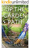 Up The Garden Path, Third Edition: a story about buried family secrets and one woman's quest to unearth them