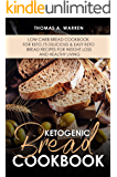 KETOGENIC BREAD COOKBOOK: Low Carb Bread Cookbook for Keto,75 Delicious & Easy Keto Bread Recipes for Weight Loss and Healthy Living...