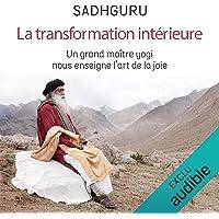 La transformation intérieure. Un grand maître yogi nous enseigne l'art de la joie