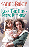 Keep The Home Fires Burning: A thrilling wartime saga of new beginnings and old enemies