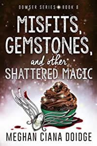 Misfits, Gemstones, and Other Shattered Magic (Dowser Series Book 8)