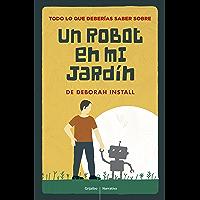 Todo lo que deberías saber de Un robot en mi jardín (Spanish Edition)