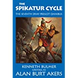 The Spikatur Cycle: The seventh Dray Prescot omnibus (The Saga of Dray Prescot omnibus Book 7)