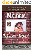 Momma Do You Hear My Cry?: A Raw and Gritty Urban Story of Abuse, Neglect, and Survival