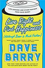 Live Right and Find Happiness (Although Beer is Much Faster): Life Lessons and Other Ravings from Dave Barry Paperback