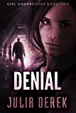 Denial (Girl Undercover Book 2)