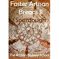 Faster Artisan Breads II - Sourdough: Baking real artisan sourdough breads with no effort, in three steps and minimum hands on time.