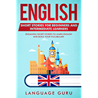 English Short Stories for Beginners and Intermediate Learners: Engaging Short Stories to Learn English and Build Your…