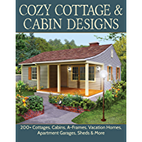 Cozy Cottage & Cabin Designs: 200+ Cottages, Cabins, A-Frames, Vacation Homes, Apartment Garages, Sheds & More