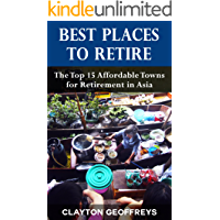 Best Places to Retire: The Top 15 Affordable Places for Retirement in Asia (Retirement Books)