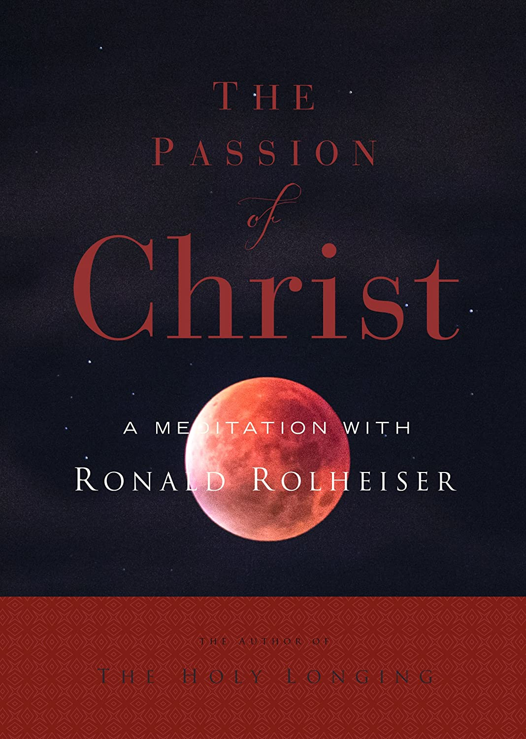 The Passion of Christ: A Meditation with Ron Rolheiser, Omi ...