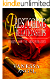 Restoring Relationships: Healing for the Brokenhearted (Recovery from Codependent Relations) Personal Development Book: How to Be Happy, Feeling Good, Self Esteem, Mental Health