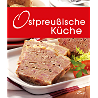 Ostpreußische Küche: Die schönsten Spezialitäten aus dem ehemaligen Ostpreußen (Spezialitäten aus der Region) (German Edition)