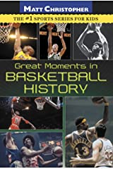 Great Moments in Basketball History (Matt Christopher) Kindle Edition