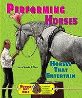 Performing Horses: Horses That Entertain (Horses