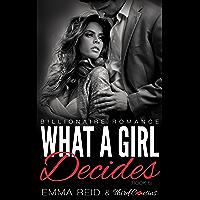 What A Girl Decides: (Billionaire Romance) (Book 6) (Alpha Billionaire Romance Series)