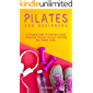 Pilates for Beginners: A Complete Guide To Improve Posture, Strengthen Muscles, Increase Flexibility And Relieve Stress
