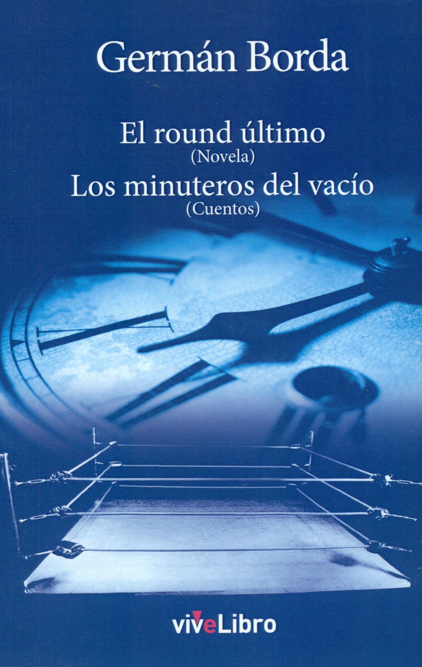 El round último (Novela). Los minuteros del vacío (Cuentos): 9788416563210: Amazon.com: Books