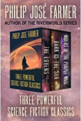 The Lovers * Dark Is the Sun * Riders of the Purple Wage: Three Powerful Science Fiction Classics Kindle Edition