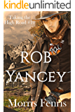 Rob Yancey: A gripping Western romance mystery (Taking the High Road Series #10)